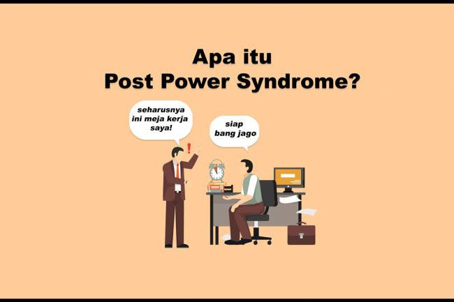 Apa itu Post Power Syndrome ?
